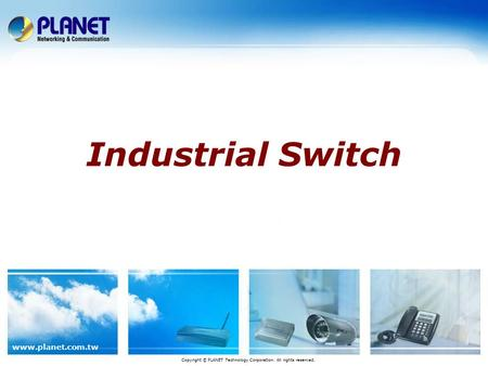 Www.planet.com.tw Industrial Switch Copyright © PLANET Technology Corporation. All rights reserved.