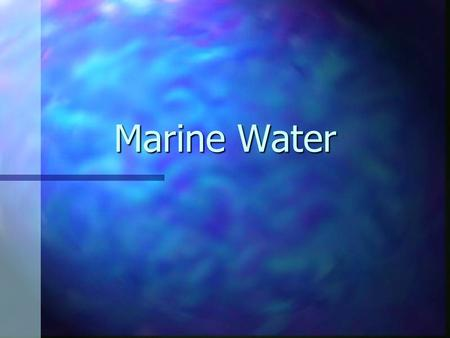 Marine Water. n Marine waters may be fully saline, brackish or almost fresh. Marine habitats include those below spring high tide limit (or below mean.