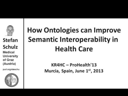 Stefan Schulz: How Ontologies can Improve Semantic Interoperability in Health Care How Ontologies can Improve Semantic Interoperability in Health Care.