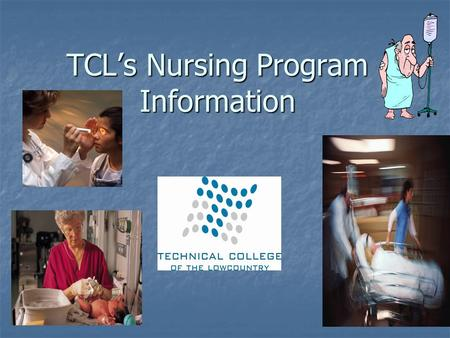 TCL's Nursing Program Information. TCL Division of Health Science Programs Associates Degree in Nursing (ADN) Associates Degree in Nursing (ADN)