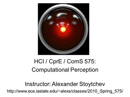 HCI / CprE / ComS 575: Computational Perception Instructor: Alexander Stoytchev