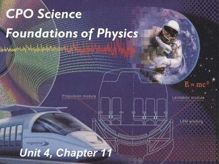 Unit 4, Chapter 11 CPO Science Foundations of Physics.