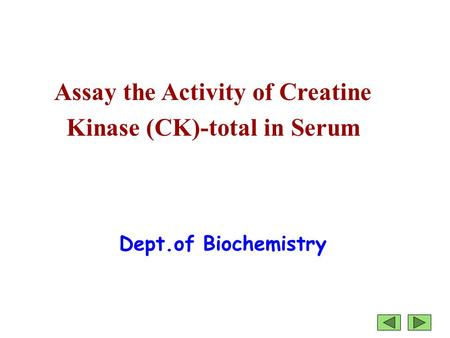 Assay the Activity of Creatine Kinase (CK)-total in Serum Dept.of Biochemistry.