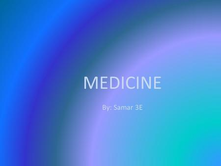 MEDICINE By: Samar 3E. HOSPITALS The Islamic Authorities placed a lot of value in medicine. Baghdad had a hospital by AD 850 and doctors had to pass medical.