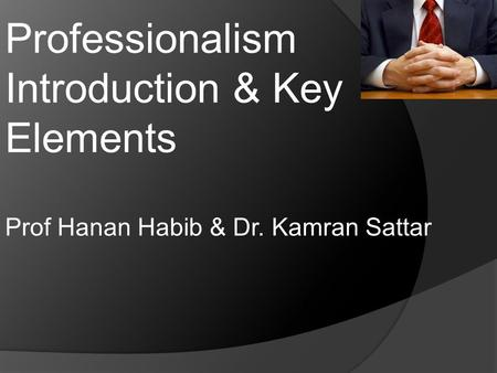 key elements of professionalism and ethics What do you consider to be the key elements of professional counselling  (c)  the impact of ethics upon professionalism, were embedded in the core theme of.