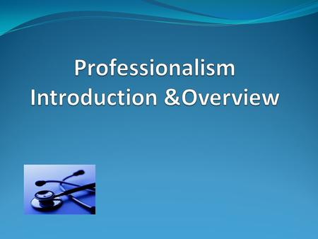 Professionalism course Course title : Professionalism Code & number : SKLL 221 Target : Second year medical students Course duration : One year Credit.