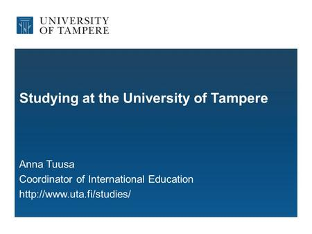 Studying at the University of Tampere Anna Tuusa Coordinator of International Education