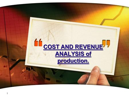 COST AND REVENUE ANALYSIS of production.