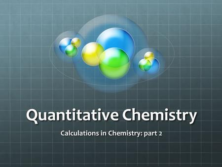 Quantitative Chemistry Calculations in Chemistry: part 2.