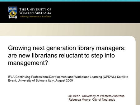 Growing next generation library managers: are new librarians reluctant to step into management? IFLA Continuing Professional Development and Workplace.