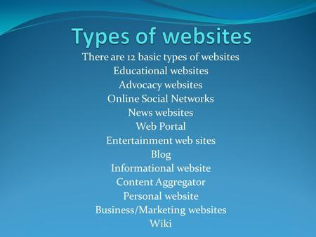 Types of websites There are 12 basic types of websites