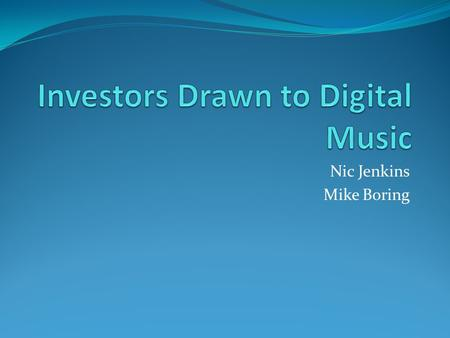 Nic Jenkins Mike Boring. History Online music started to become popular in the 1990's Started with file sharing companies like Kazaa Legal issues led.