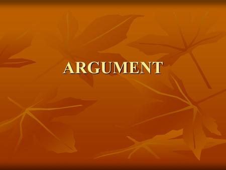 ARGUMENT. ARGUMENT A rational discussion where each person supports a point of view A rational discussion where each person supports a point of view A.