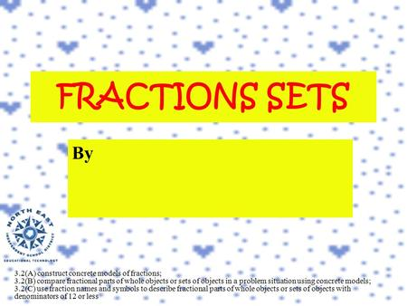 FRACTIONS SETS By 3.2(A) construct concrete models of fractions; 3.2(B) compare fractional parts of whole objects or sets of objects in a problem situation.