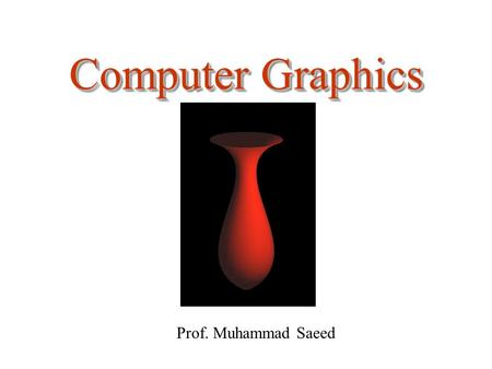 Computer Graphics Prof. Muhammad Saeed. Drawing and Transformation of Figures in C# August 1, 20122.