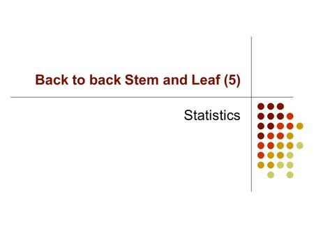 Back to back Stem and Leaf (5) Statistics Tests are to be carried out on a new type of chicken food to see if the new food significantly increases the.
