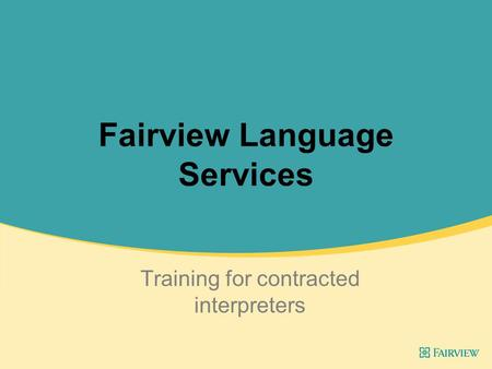 Fairview Language Services Training for contracted interpreters.