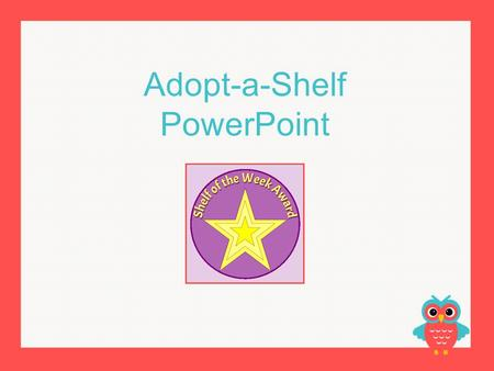 Adopt-a-Shelf PowerPoint.
