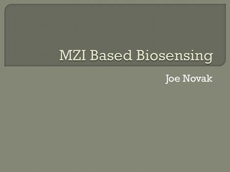 Joe Novak.  What Is An MZI?  How Does It Work?  Application In Biosensing  Device Production  Thoughts on Research.