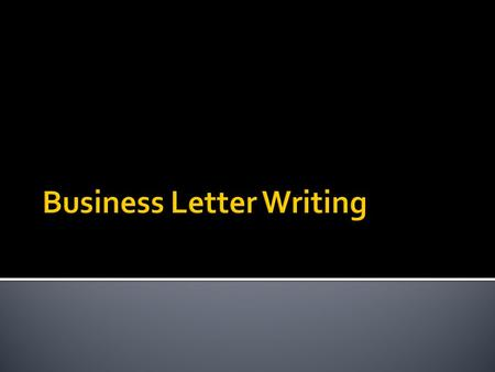  Letters involving business (personal or corporate) should be concise, factual, and focused.  Try to never exceed one page or you will be in risk of.