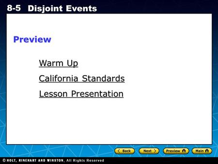 Holt CA Course 1 8-5 Disjoint Events Warm Up Warm Up California Standards California Standards Lesson Presentation Lesson PresentationPreview.