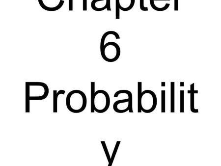 Chapter 6 Probabilit y Vocabulary Probability – the proportion of times the outcome would occur in a very long series of repetitions (likelihood of an.