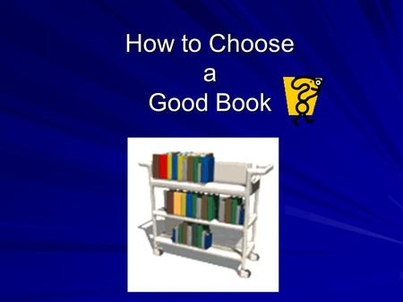 How to Choose a Good Book. Tips for Choosing Good Books Find out what kind of books interest your child. Involve the child in choosing a book. Ask your.