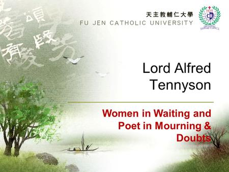 Lord Alfred Tennyson Women in Waiting and Poet in Mourning & Doubts.