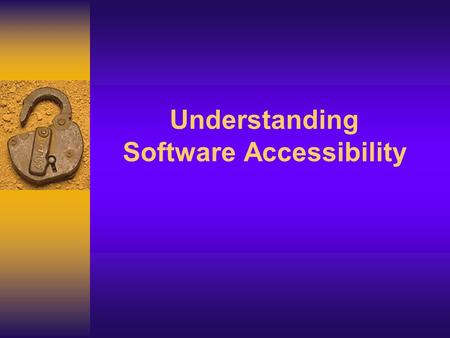 Understanding Software Accessibility. The Need for Accessible Software  54 million people with disabilities in the United States  Aging  Temporary.