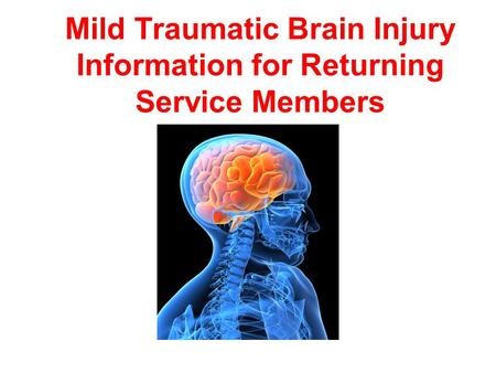 Mild Traumatic Brain Injury Information for Returning Service Members.