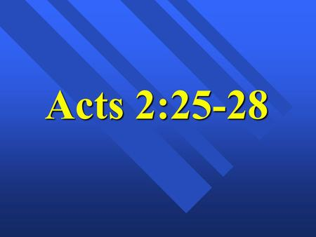Acts 2:25-28. Peter's Message Emphasis is on the proof of the Resurrection (2:25-35) Conclusion (2:35) = both LORD and CHRIST = JESUS.