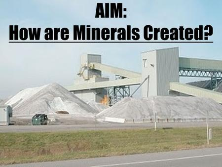 AIM: How are Minerals Created?. Minerals can form in TWO ways: 1.Crystallization of molten material 2.Crystallization of materials dissolved in water.