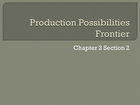 Chapter 2 Section 2.  How much can an economy produce with the resources available? What are the economy's production capabilities?  Simplifying Assumptions.