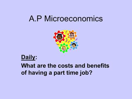 Daily: What are the costs and benefits of having a part time job?