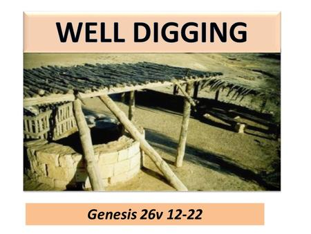 Genesis 26v 12-22. John 4:14 But whosoever drinketh of the water that I shall give him shall never thirst; but the water that I shall give him shall be.