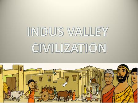 The Indus Civilization began about 5,000 years ago and was one of the first civilizations. Indus Valley Civilization is the biggest among Mesopotamia.