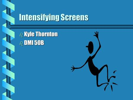 Intensifying Screens b Kyle Thornton b DMI 50B History Of Intensifying Screens b First developed by Thomas Edison b Calcium tungstate was used as the.