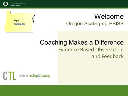 Welcome Oregon Scaling-up EBISS Coaching Makes a Difference Evidence Based Observation and Feedback Oregon 1.