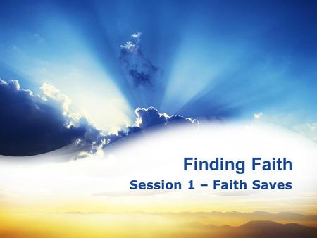 Finding Faith Session 1 – Faith Saves. Using the Dictionary Your Text From the Natural Noun to Spiritual Noun Glory God's Character Mercy and Truth Majestic.