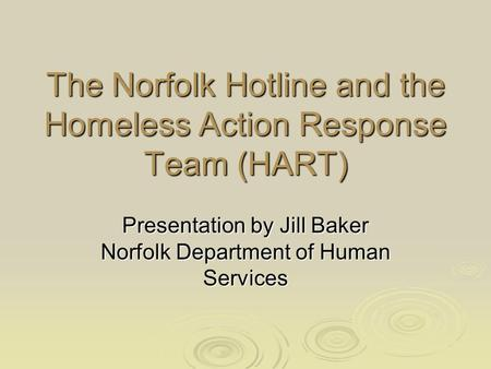 The Norfolk Hotline and the Homeless Action Response Team (HART) Presentation by Jill Baker Norfolk Department of Human Services.