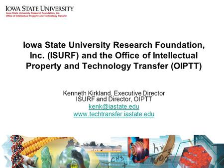 Iowa State University Research Foundation, Inc. (ISURF) and the Office of Intellectual Property and Technology Transfer (OIPTT) Kenneth Kirkland, Executive.