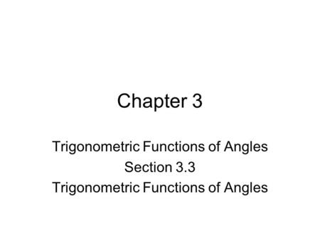 Chapter 3 Trigonometric Functions of Angles Section 3.3 Trigonometric Functions of Angles.