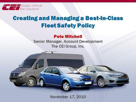 © 2010. The CEI Group, Inc. Creating and Managing a Best-In-Class Fleet Safety Policy Pete Mitchell Senior Manager, Account Development The CEI Group,