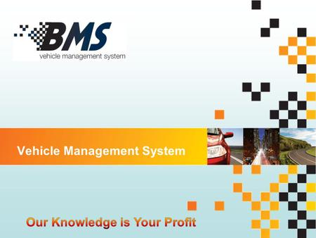 "Vehicle Management System. 2 About BMS Company BMS International Systems Development Ltd. BMS develops and implements sophisticated and easy to use ""all-in-one"""
