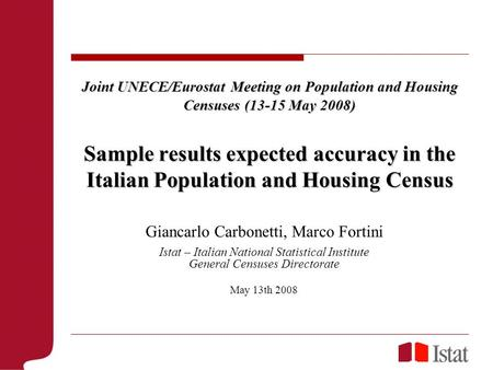 Joint UNECE/Eurostat Meeting on Population and Housing Censuses (13-15 May 2008) Sample results expected accuracy in the Italian Population and Housing.
