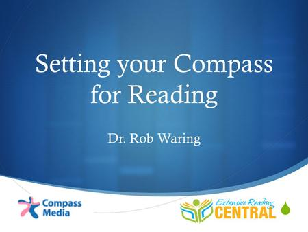  Setting your Compass for Reading Dr. Rob Waring.