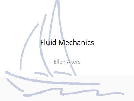 Fluid Mechanics Ellen Akers. Fluids A fluid is a substance that has the ability to flow and change its shape. Gases and liquids are both fluids. Liquids.