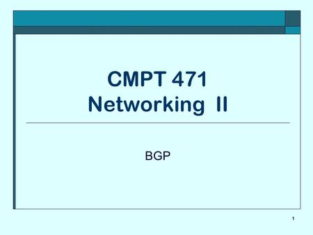 1 CMPT 471 Networking II BGP. © Janice Regan, 2006 2 External Gateway Protocol  An EGP is designed to control the passage of information between autonomous.