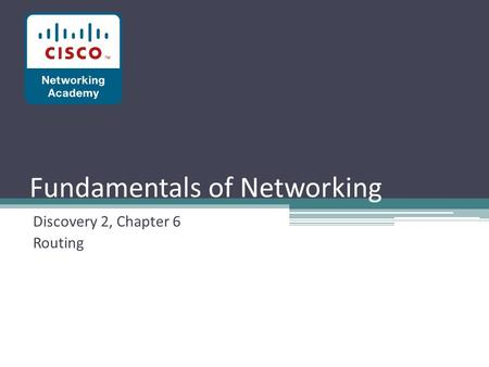 Fundamentals of Networking Discovery 2, Chapter 6 Routing.