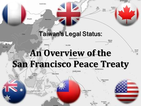Taiwan's Legal Status: An Overview of the San Francisco Peace Treaty.